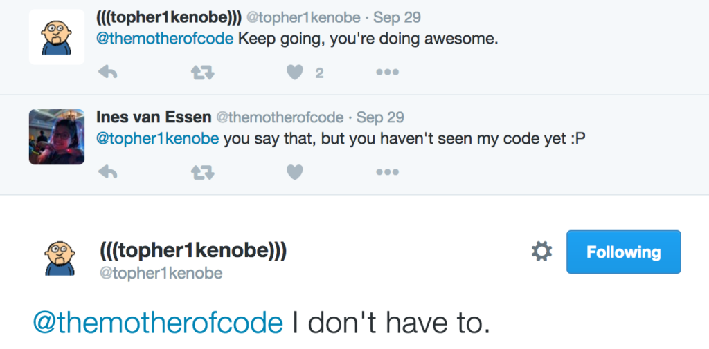 Twitter exchange: Keep going, you're doing awesome. - You haven't seen my code yet. - I don't have to